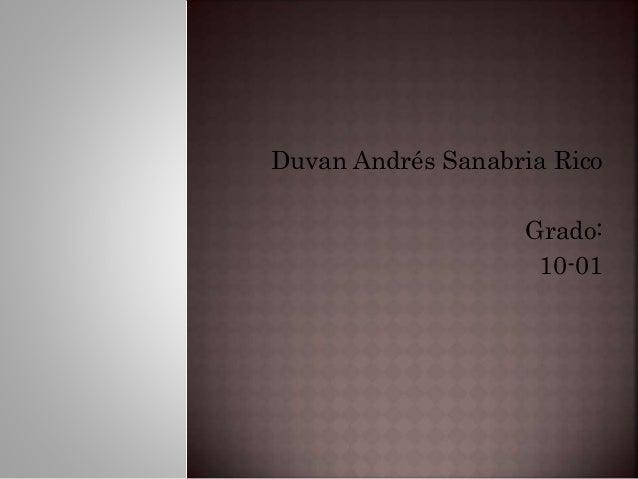 Duvan Andrés Sanabria Rico  Grado:  10-01