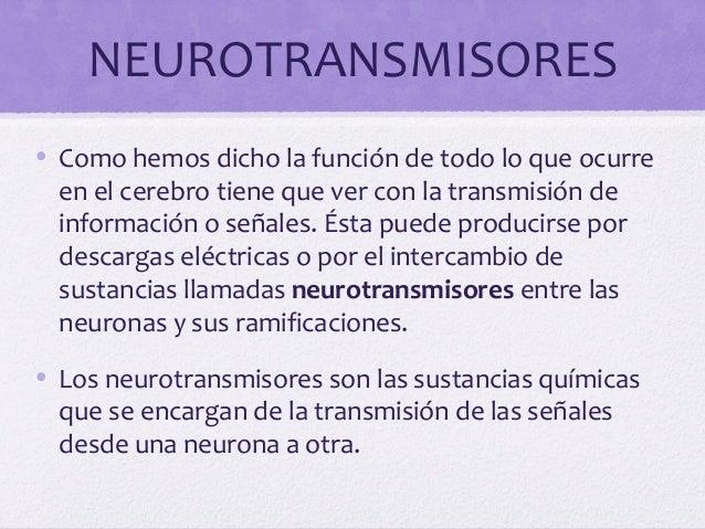 NEUROTRANSMISORES• Como hemos dicho la función de todo lo que ocurreen el cerebro tiene que ver con la transmisión deinfor...