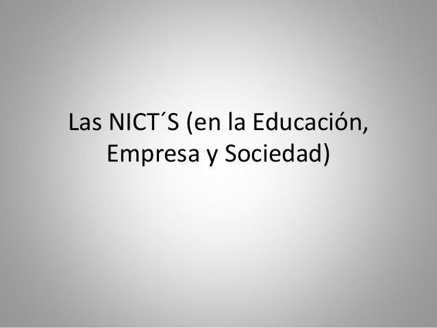 Las NICT´S (en la Educación,  Empresa y Sociedad)