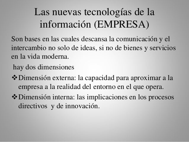 Las nuevas tecnologías de la  información (EMPRESA)  Son bases en las cuales descansa la comunicación y el  intercambio no...