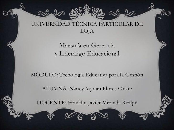 UNIVERSIDAD TÉCNICA PARTICULAR DE              LOJA           Maestría en Gerencia         y Liderazgo EducacionalMÓDULO: ...