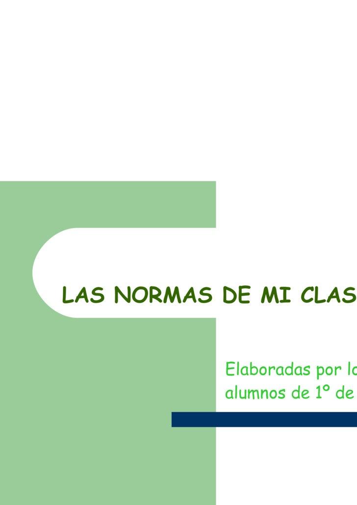 LAS NORMAS DE MI CLASE Elaboradas por los alumnos de 1º de ESO
