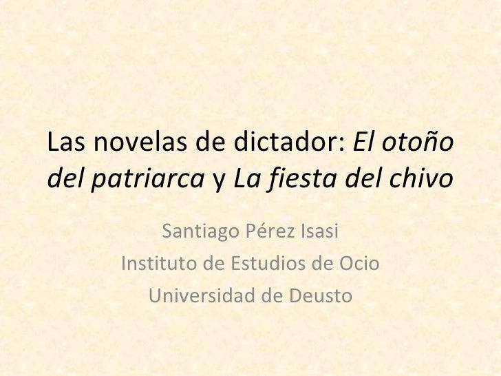 Las novelas de dictador: El otoñodel patriarca y La fiesta del chivo           Santiago Pérez Isasi      Instituto de Estu...