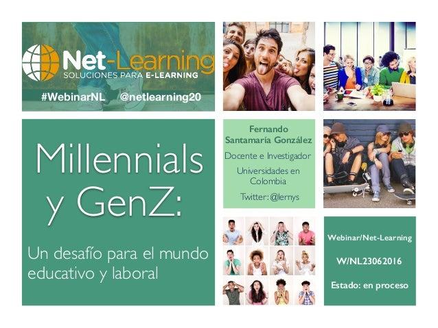 Millennials y GenZ: Un desafío para el mundo educativo y laboral Fernando Santamaría González Docente e Investigador Unive...