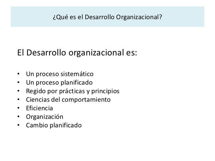 ¿Qué es el Desarrollo Organizacional?<br />El Desarrollo organizacional es:<br /><ul><li>Un proceso sistemático