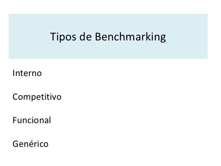 Benchmarking<br />Benchmarking se inicio primero en las operaciones industriales de Xerox para examinar sus costos unitari...