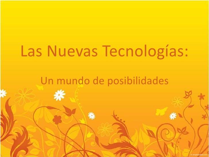 Las NuevasTecnologías: <br />Un mundo de posibilidades<br />
