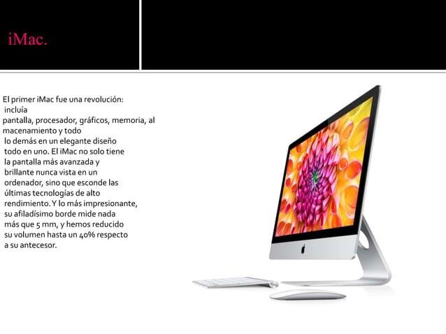 iMac.El primer iMac fue una revolución:incluíapantalla, procesador, gráficos, memoria, almacenamiento y todolo demás en un...