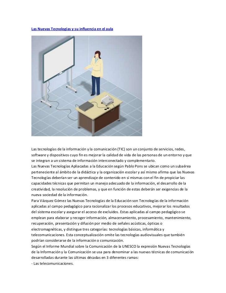 Las Nuevas Tecnologías y su influencia en el aulaLas tecnologías de la información y la comunicación (TIC) son un conjunto...