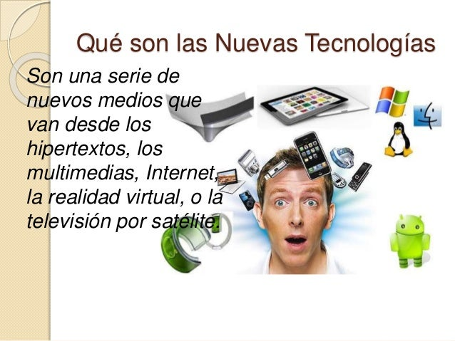 Características de las Nuevas Tecnologías  Característica común que las definen es que estas nuevas tecnologías giran de ...
