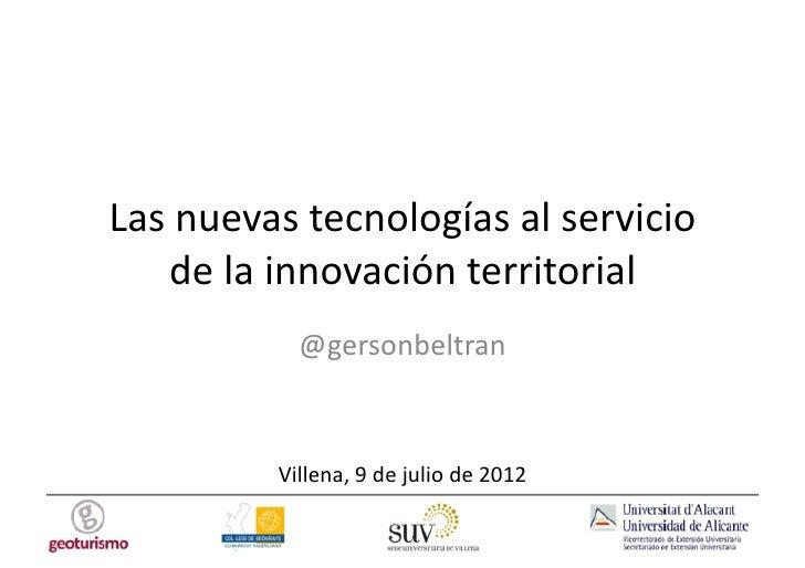 Las nuevas tecnologías al servicio      de la innovación territorial                  @gersonbeltran  ...