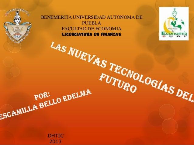 BENEMERITA UNIVERSIDAD AUTONOMA DE PUEBLA FACULTAD DE ECONOMIA LICENCIATURA EN FINANZAS  DHTIC 2013