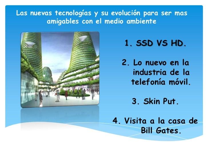 Las nuevas tecnologías y su evolución para ser mas amigables con el medio ambiente<br />SSD VS HD.<br />Lo nuevo en la ind...