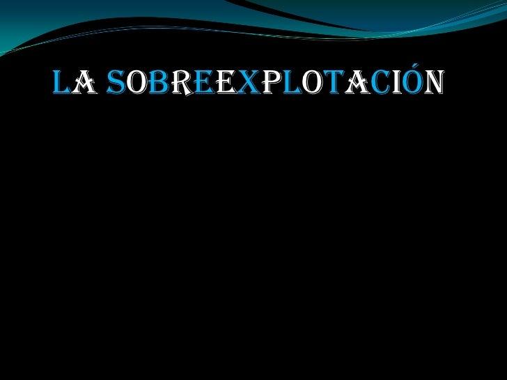 LA SOBREEXPLOTACIÓN