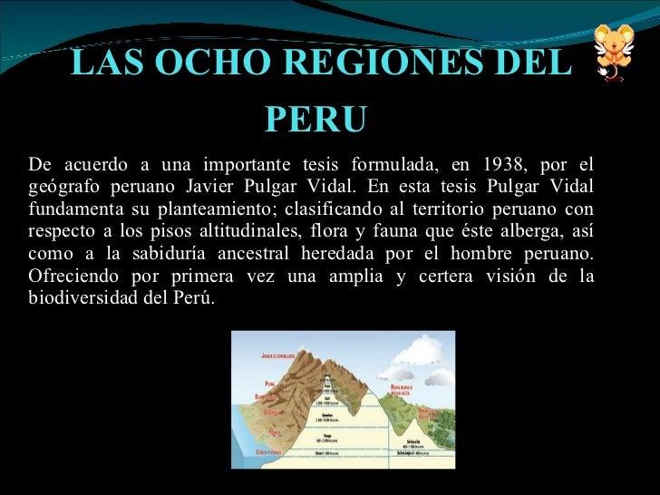 LAS OCHO REGIONES DEL PERU   De acuerdo a una importante tesis formulada, en 1938, por el geógrafo peruano Javier Pulgar V...