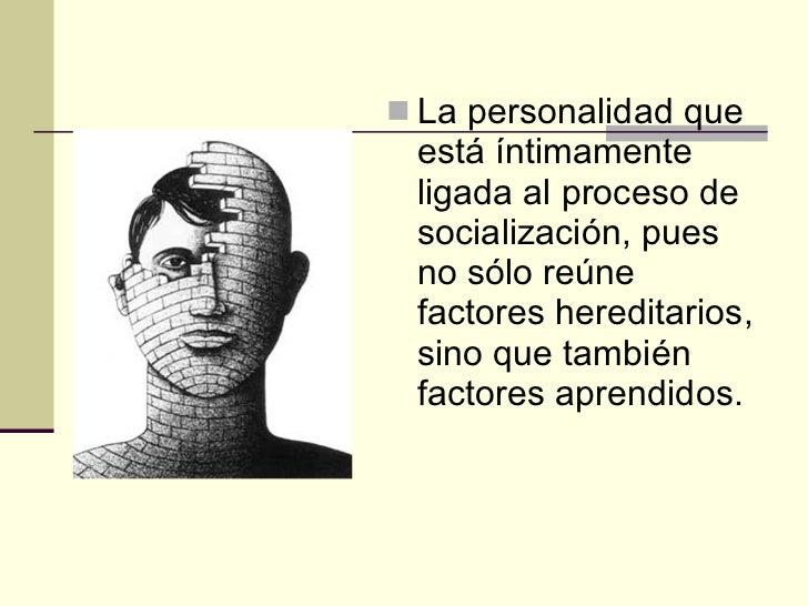 <ul><li>La personalidad que está íntimamente ligada al proceso de socialización, pues no sólo reúne factores hereditarios,...