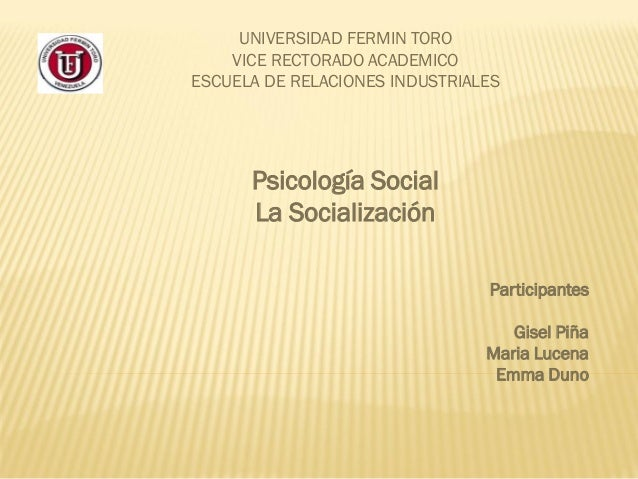 UNIVERSIDAD FERMIN TORO    VICE RECTORADO ACADEMICOESCUELA DE RELACIONES INDUSTRIALES      Psicología Social      La Socia...