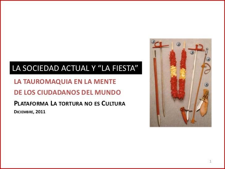 """LA SOCIEDAD ACTUAL Y """"LA FIESTA""""LA TAUROMAQUIA EN LA MENTEDE LOS CIUDADANOS DEL MUNDOPLATAFORMA LA TORTURA NO ES CULTURADI..."""