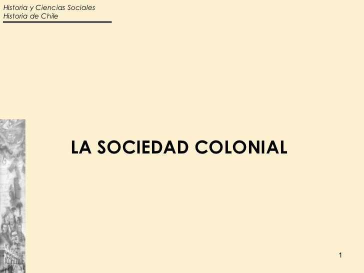 Historia y Ciencias SocialesHistoria de Chile                    LA SOCIEDAD COLONIAL                                     ...