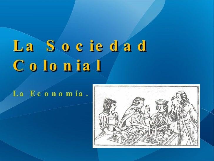 La Sociedad Colonial Hispanoamericana. La Economía.
