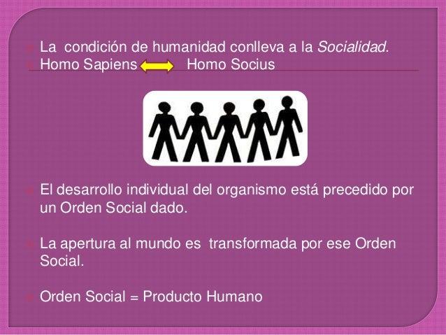  La condición de humanidad conlleva a la Socialidad.  Homo Sapiens Homo Socius  El desarrollo individual del organismo ...