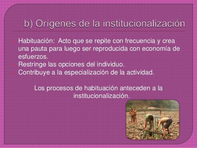  Habituación: Acto que se repite con frecuencia y crea una pauta para luego ser reproducida con economía de esfuerzos.  ...