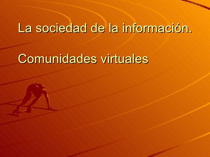 La sociedad de la información.  Comunidades virtuales