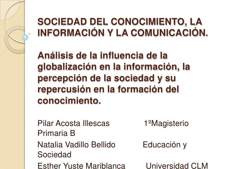 SOCIEDAD DEL CONOCIMIENTO, LAINFORMACIÓN Y LA COMUNICACIÓN.Análisis de la influencia de laglobalización en la información,...