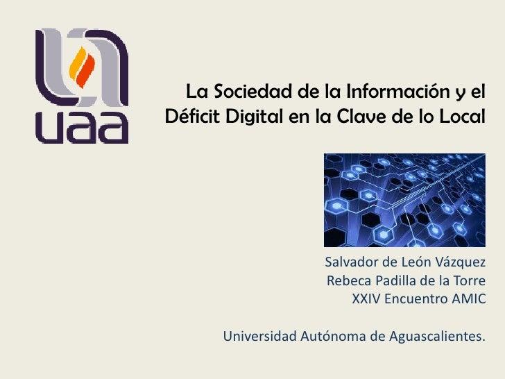 La Sociedad de la Información y elDéficit Digital en la Clave de lo Local                      Salvador de León Vázquez   ...