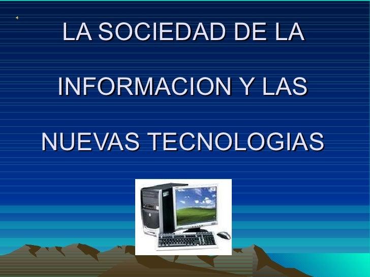 LA SOCIEDAD DE LA  INFORMACION Y LAS  NUEVAS TECNOLOGIAS
