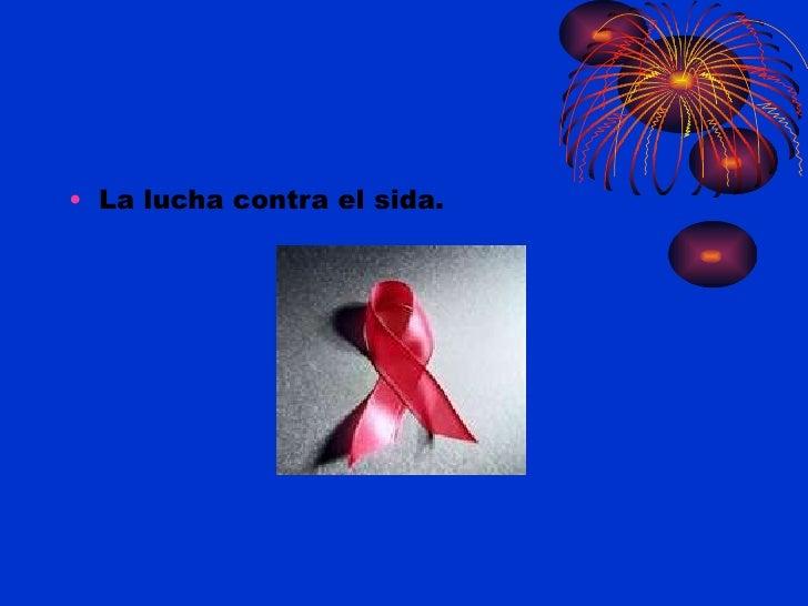 <ul><li>La lucha contra el sida. </li></ul>