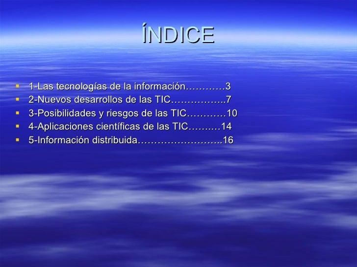 ÍNDICE <ul><li>1-Las tecnologías de la información…………3 </li></ul><ul><li>2-Nuevos desarrollos de las TIC……………..7 </li></u...