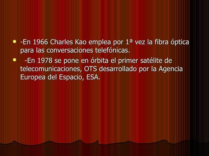 <ul><li>-En 1966 Charles Kao emplea por 1ª vez la fibra óptica para las conversaciones telefónicas. </li></ul><ul><li>-En ...