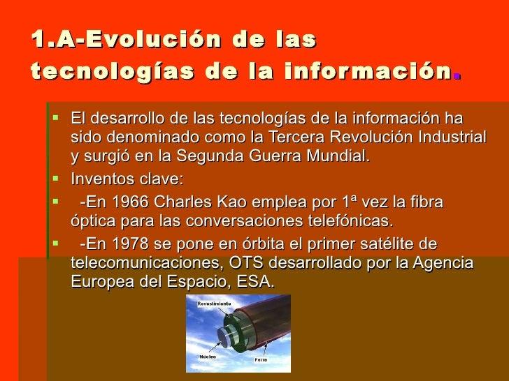 1.A-Evolución de las tecnologías de la información . <ul><li>El desarrollo de las tecnologías de la información ha sido de...