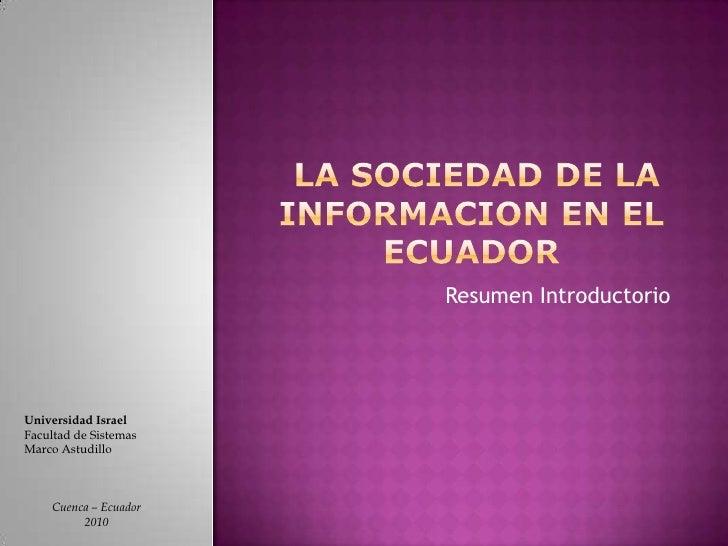 LA SOCIEDAD DE LA INFORMACION EN EL ECUADOR<br />Resumen Introductorio<br />Universidad Israel<br />Facultad de Sistemas<...