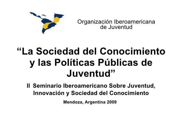 """"""" La Sociedad del Conocimiento y las Políticas Públicas de Juventud"""" II   Seminario Iberoamericano Sobre Juventud, Innovac..."""