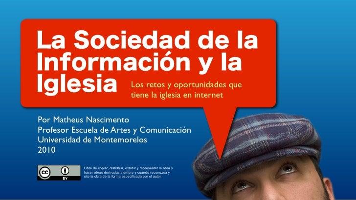 La Sociedad de laInformación y laIglesia Los retos y oportunidades que        tiene la iglesia en internetPor Matheus Nasc...