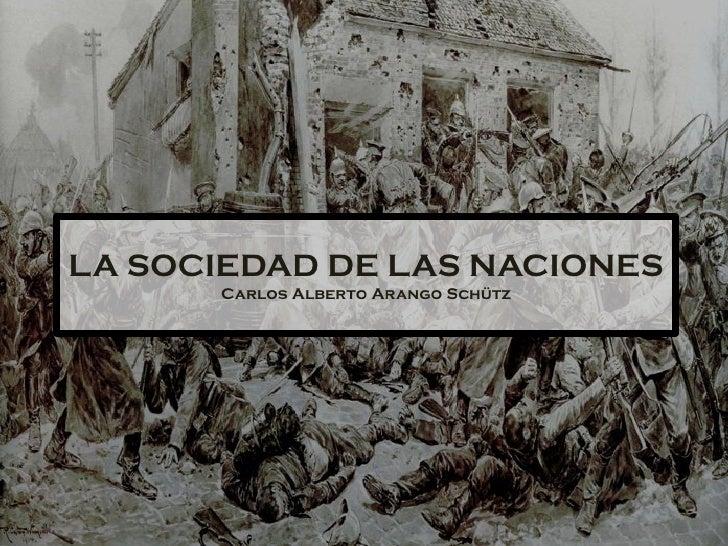 LA SOCIEDAD DE LAS NACIONES      Carlos Alberto Arango Schütz