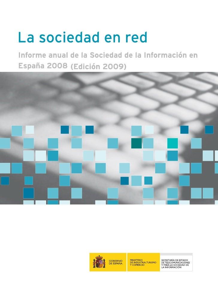 El informe anual 2008 del ONTSI ha sido elaborado por el equipo de Estudios del ONTSI:   Alberto Urueña (Coordinación) Ann...
