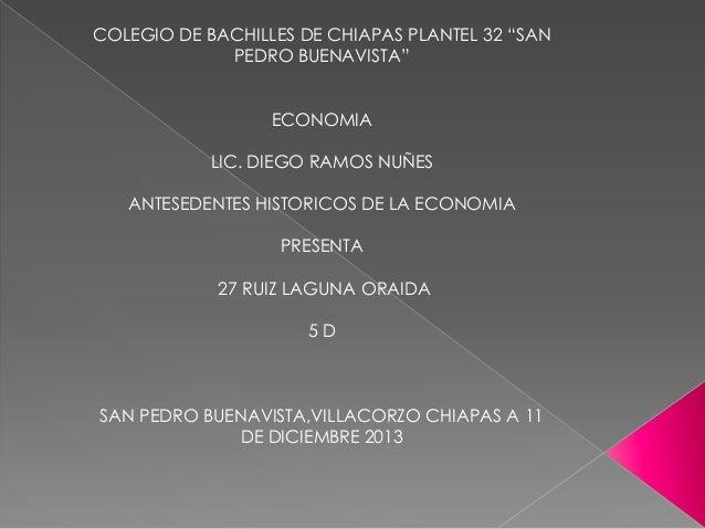 """COLEGIO DE BACHILLES DE CHIAPAS PLANTEL 32 """"SAN PEDRO BUENAVISTA"""" ECONOMIA  LIC. DIEGO RAMOS NUÑES ANTESEDENTES HISTORICOS..."""