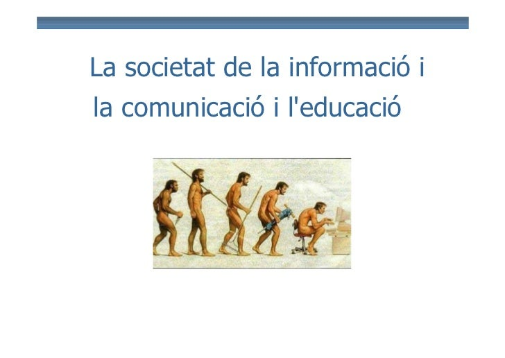 La societat de la informació ila comunicació i leducació