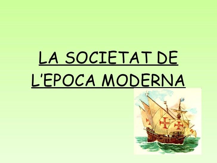 LA SOCIETAT DE L'EPOCA MODERNA