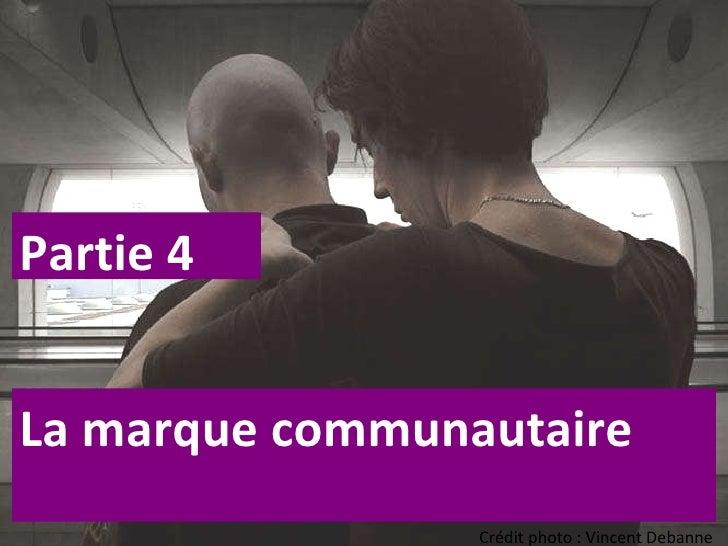 Crédit photo : Vincent Debanne Partie 4 La marque communautaire