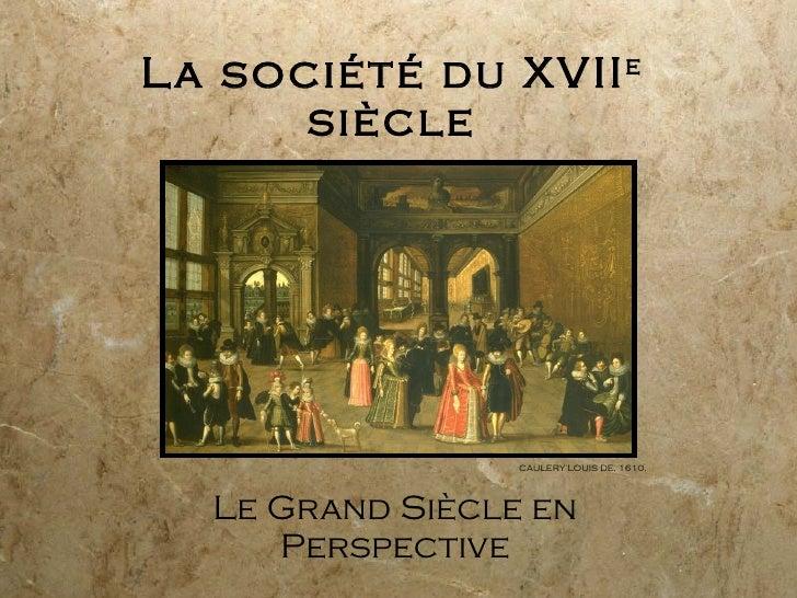 La société du XVII e  siècle Le Grand Siècle en Perspective CAULERY LOUIS DE, 1610.