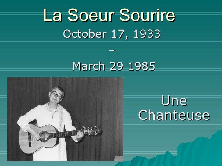 La Soeur Sourire October 17, 1933  –  March 29 1985 Une Chanteuse