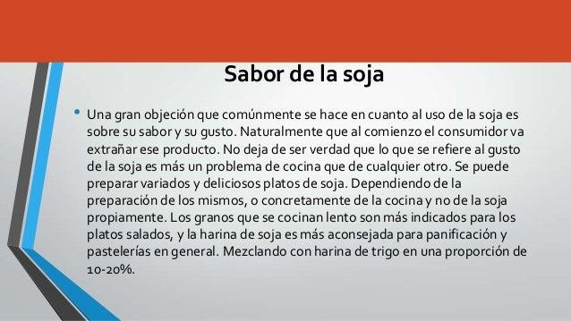 Sabor de la soja• Una gran objeción que comúnmente se hace en cuanto al uso de la soja es  sobre su sabor y su gusto. Natu...