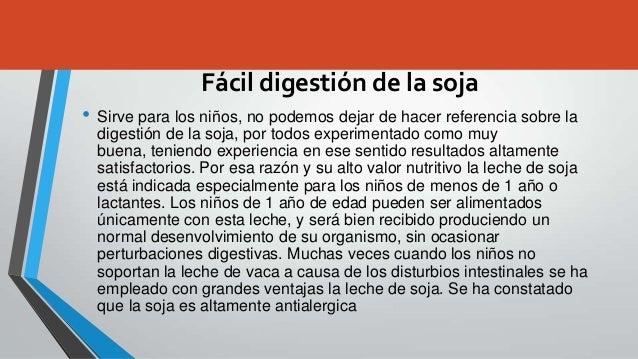 Fácil digestión de la soja• Sirve para los niños, no podemos dejar de hacer referencia sobre la  digestión de la soja, por...