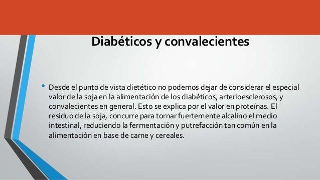 Diabéticos y convalecientes• Desde el punto de vista dietético no podemos dejar de considerar el especial  valor de la soj...