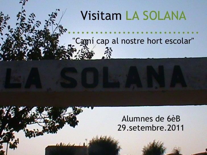 """Visitam LA SOLANA ............................. """"Camí cap al nostre hort escolar""""  Alumnes de 6èB 29.setembre...."""