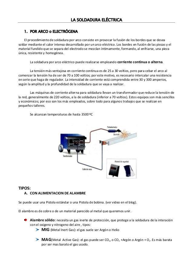 LA SOLDADURA ELÉCTRICA 1. POR ARCO o ELECTRÓGENA El procedimiento de soldadura por arco consiste en provocar la fusión de ...